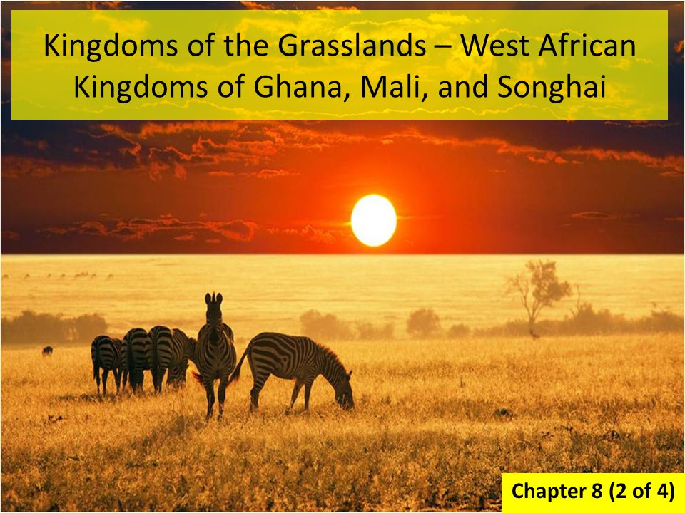 Kingdoms of the Grasslands – West African Kingdoms of Ghana, Mali, and Songhai