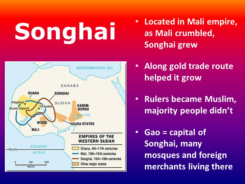 Songhai Located in Mali empire, as Mali crumbled, Songhai grew