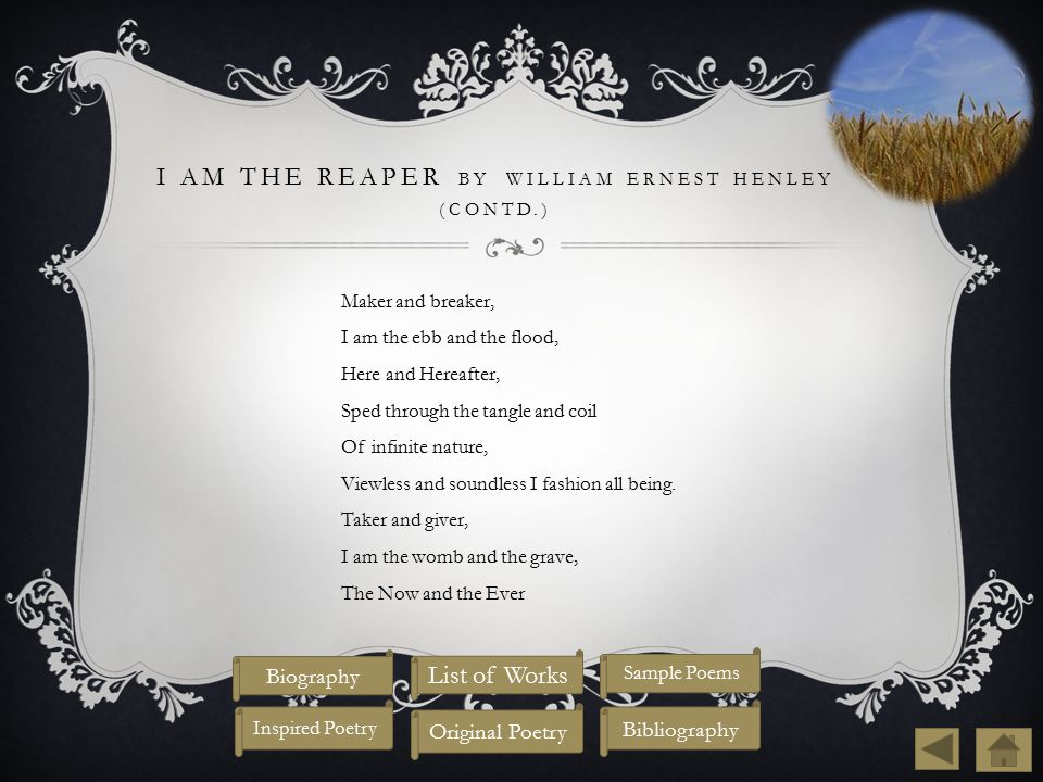 I am the reaper by william ernest henley (contd.)