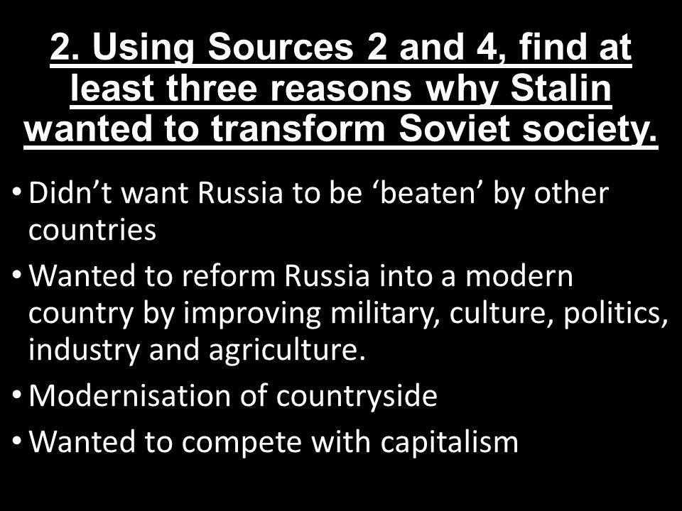 2. Using Sources 2 and 4, find at least three reasons why Stalin wanted to transform Soviet society.