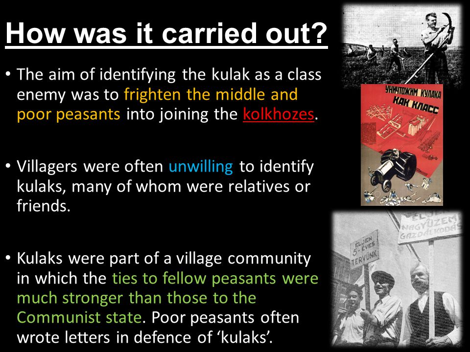 How was it carried out The aim of identifying the kulak as a class enemy was to frighten the middle and poor peasants into joining the kolkhozes.
