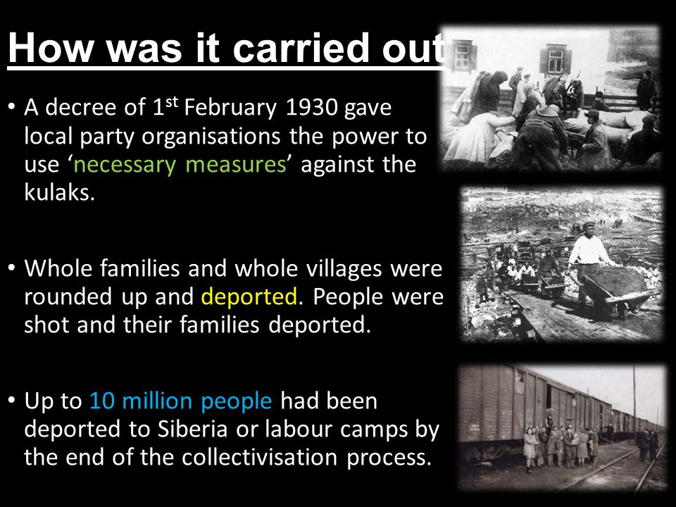 How was it carried out A decree of 1st February 1930 gave local party organisations the power to use 'necessary measures' against the kulaks.