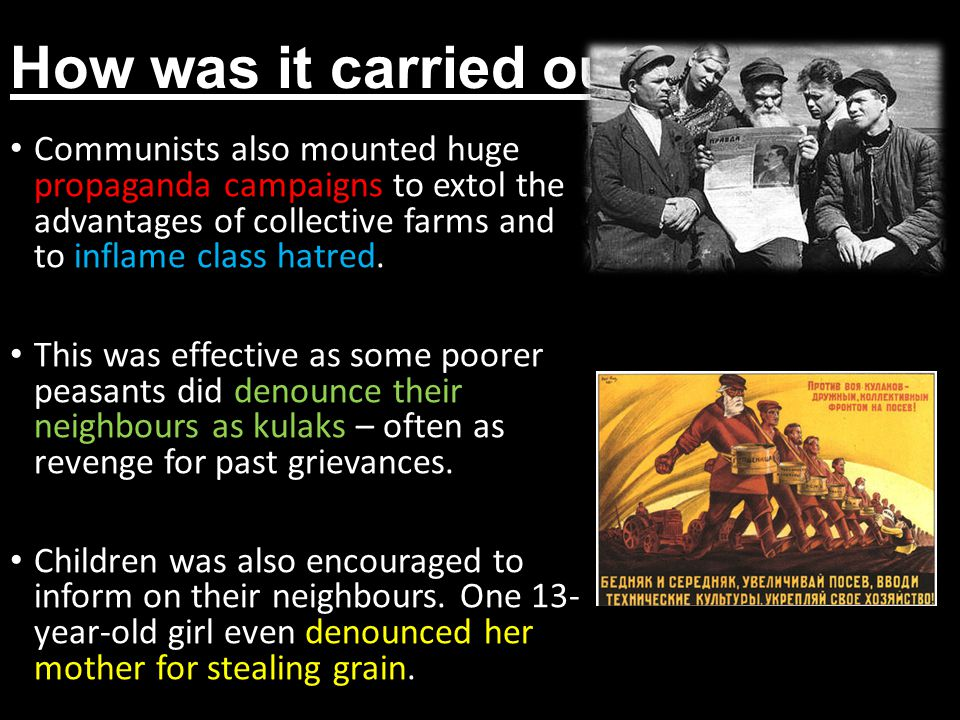 How was it carried out Communists also mounted huge propaganda campaigns to extol the advantages of collective farms and to inflame class hatred.