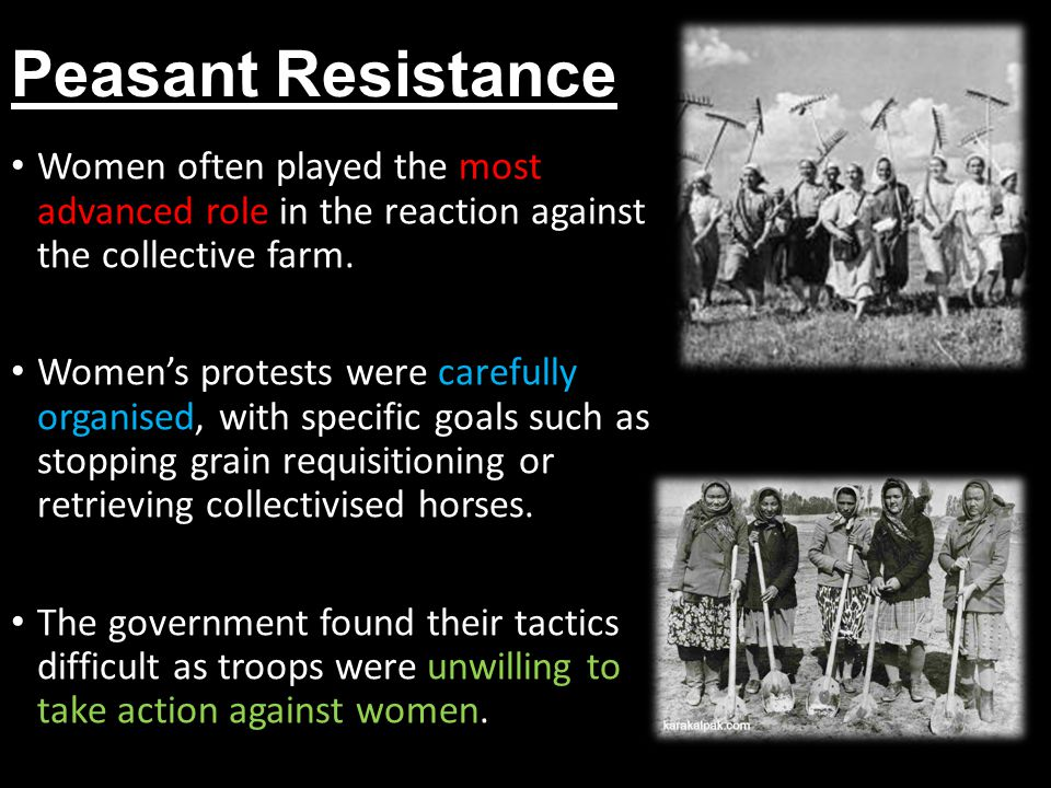 Peasant Resistance Women often played the most advanced role in the reaction against the collective farm.