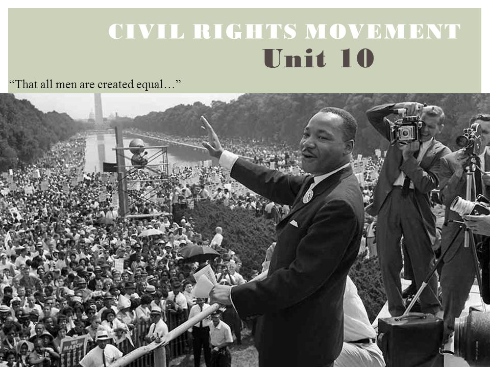 Civil Rights Movement Unit 10 That all men are created equal…