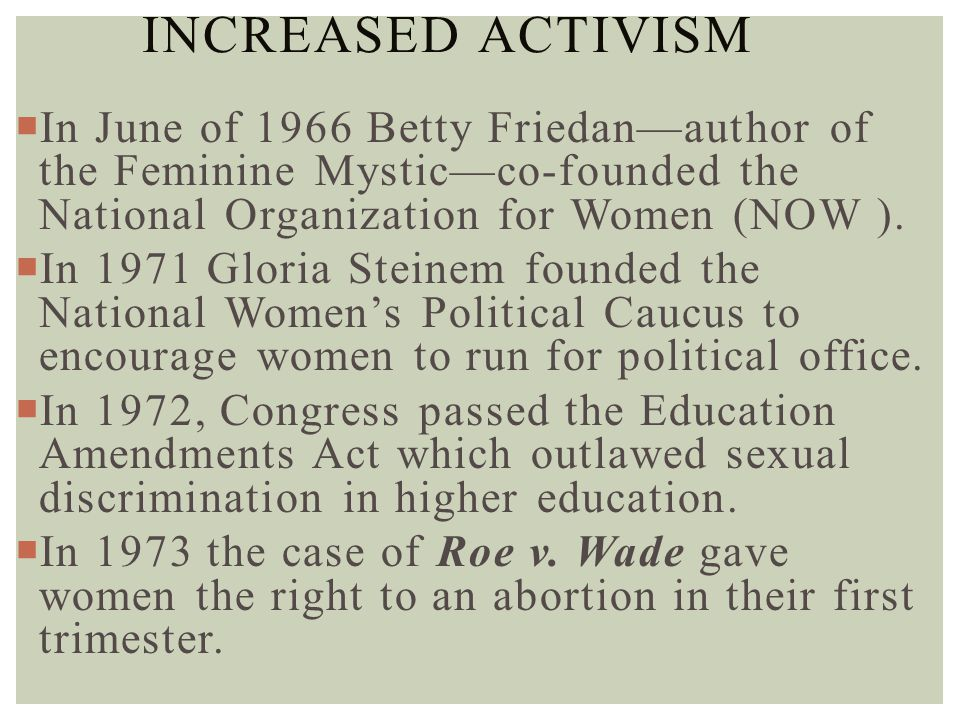 Increased Activism In June of 1966 Betty Friedan—author of the Feminine Mystic—co-founded the National Organization for Women (NOW ).