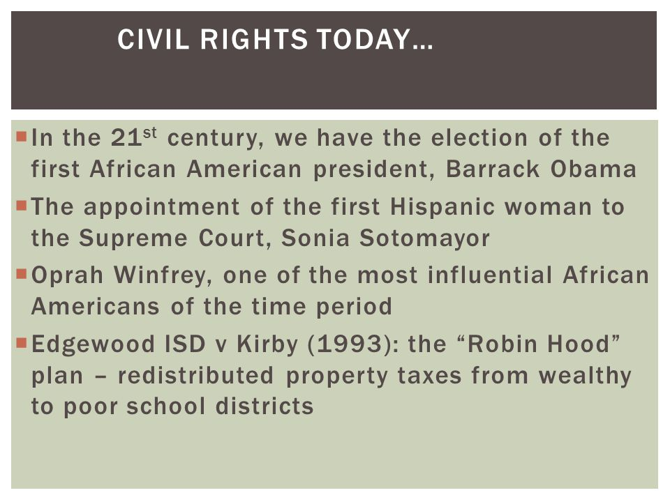 Civil Rights today… In the 21st century, we have the election of the first African American president, Barrack Obama.