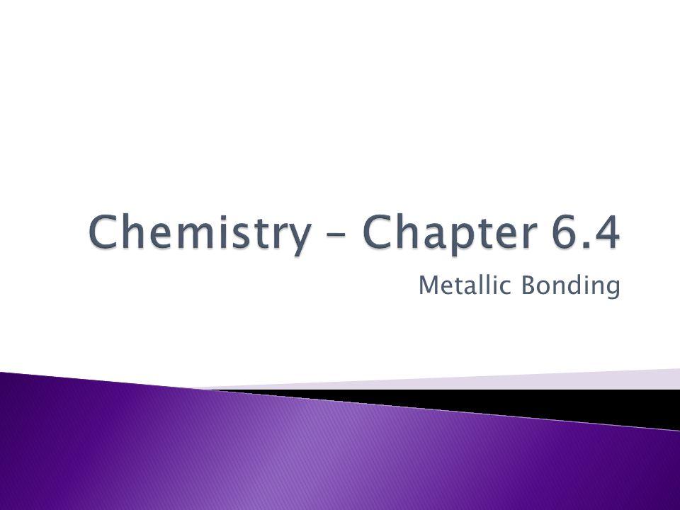 Chemistry – Chapter 6.4 Metallic Bonding