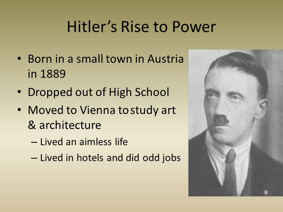 Hitler's Rise to Power Born in a small town in Austria in 1889