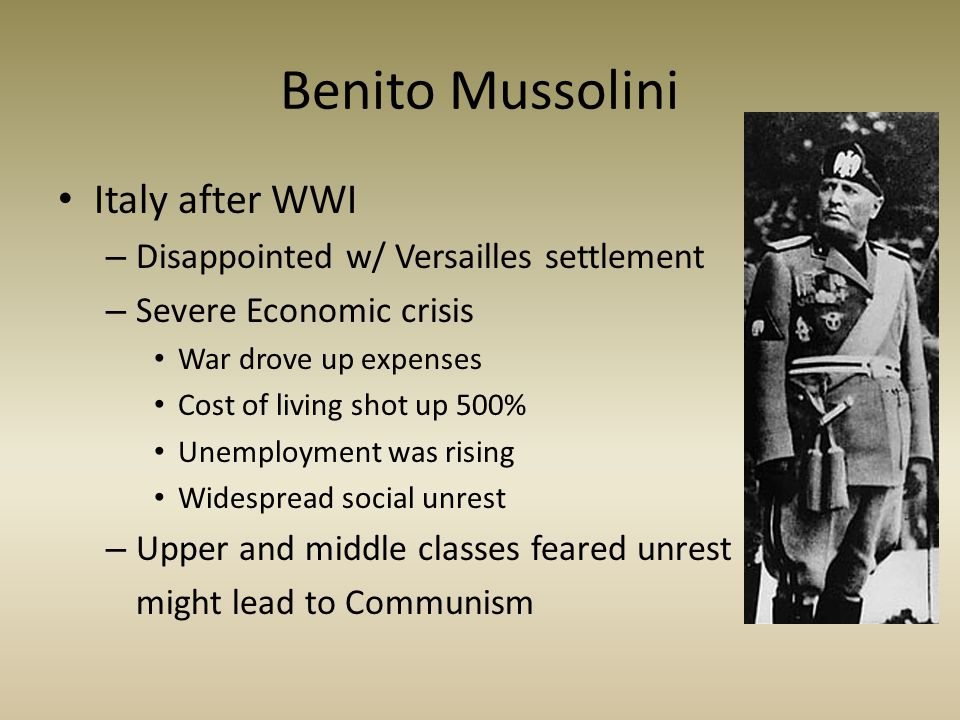 Benito Mussolini Italy after WWI Disappointed w/ Versailles settlement