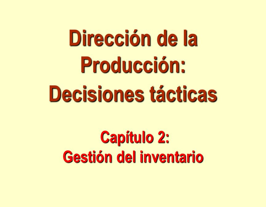 Dirección de la Producción: Decisiones tácticas Capítulo 2: Gestión del inventario