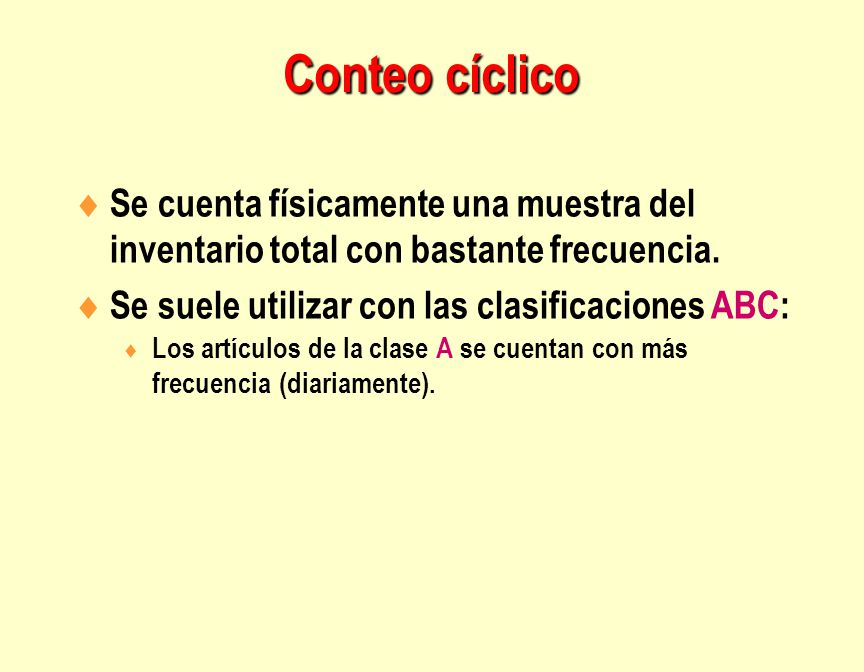 Conteo cíclico Se cuenta físicamente una muestra del inventario total con bastante frecuencia. Se suele utilizar con las clasificaciones ABC: