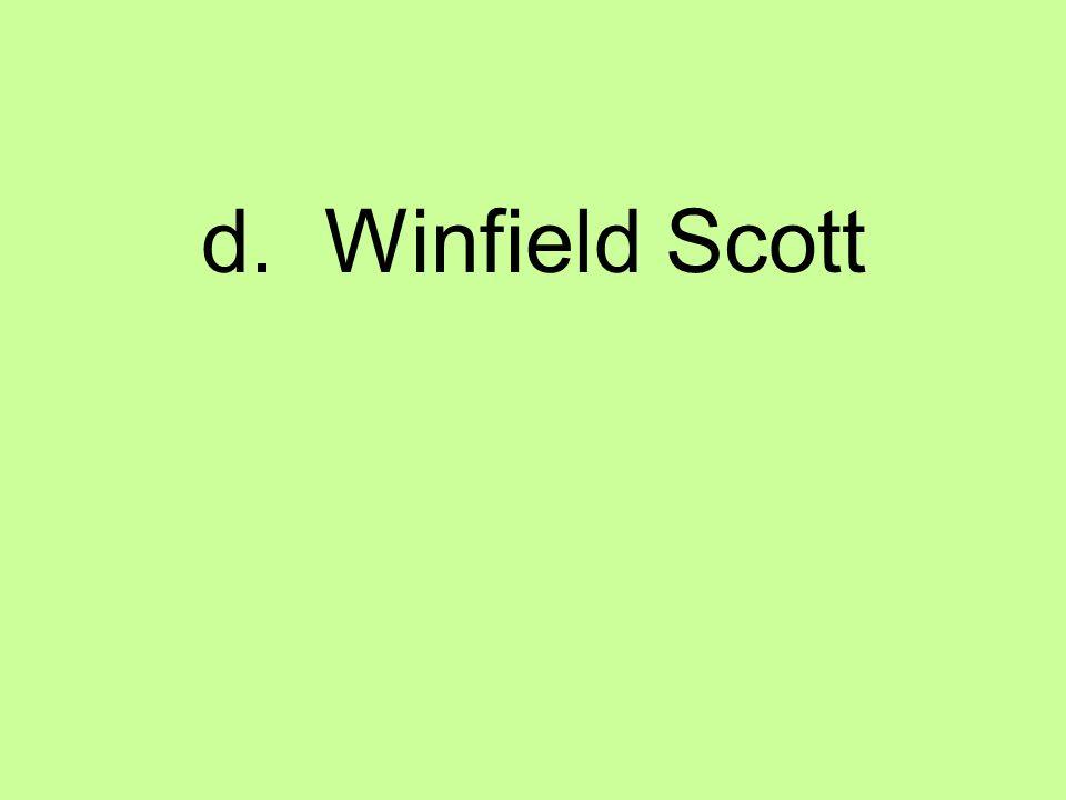 d. Winfield Scott