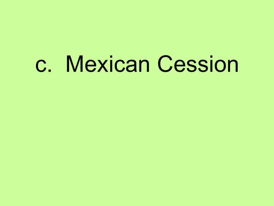 c. Mexican Cession