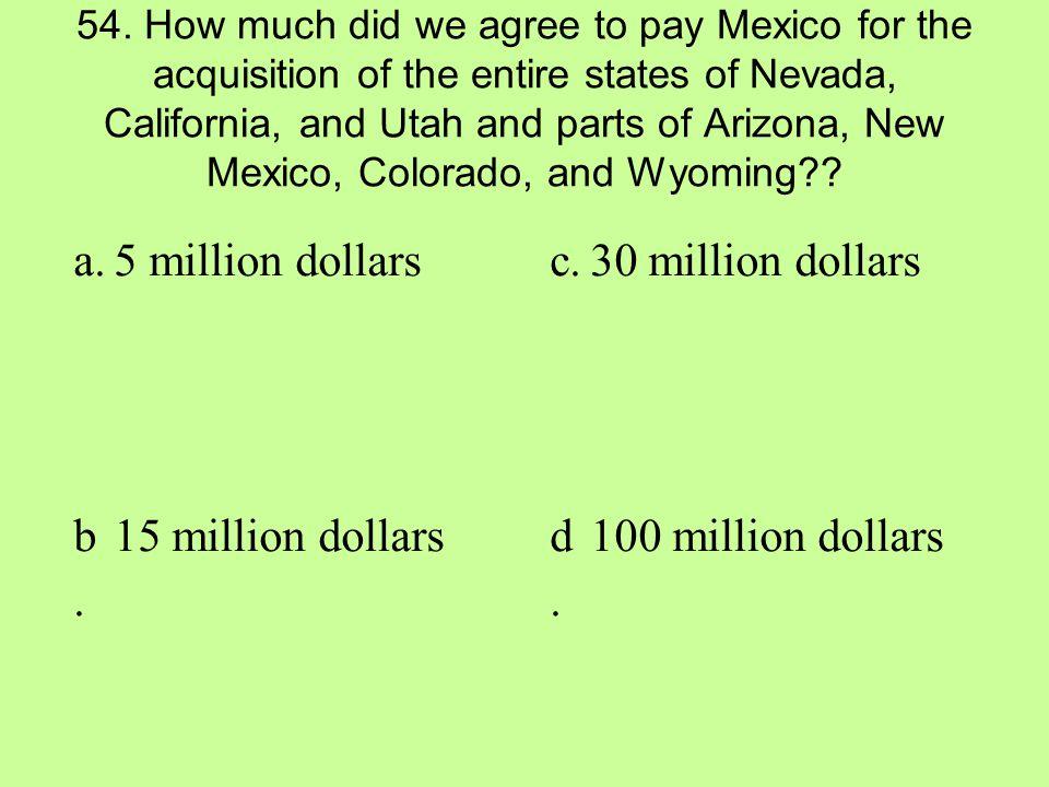 a. 5 million dollars c. 30 million dollars b. 15 million dollars d.