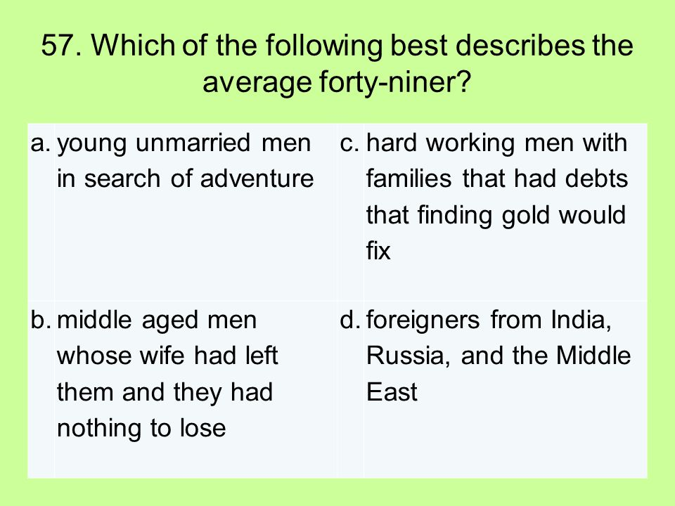 57. Which of the following best describes the average forty-niner