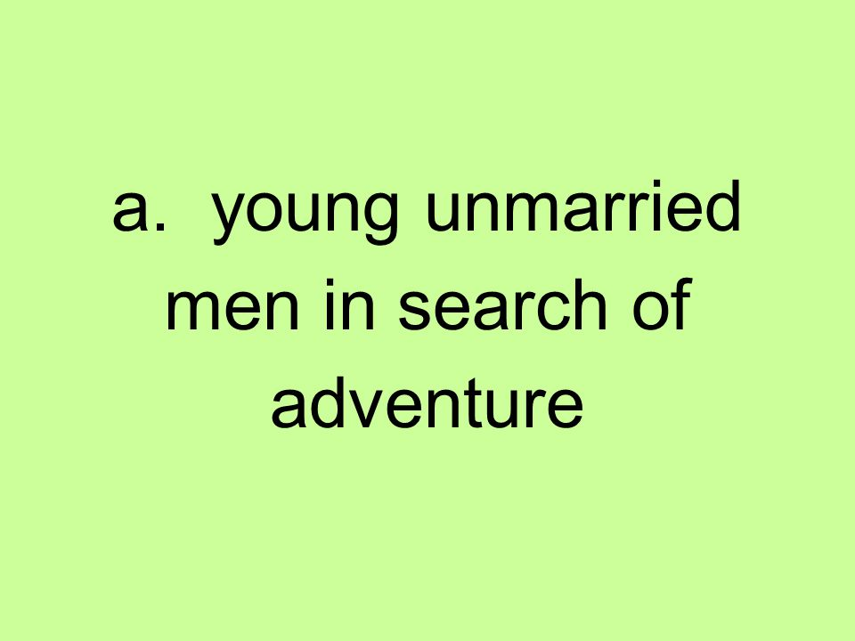 a. young unmarried men in search of adventure