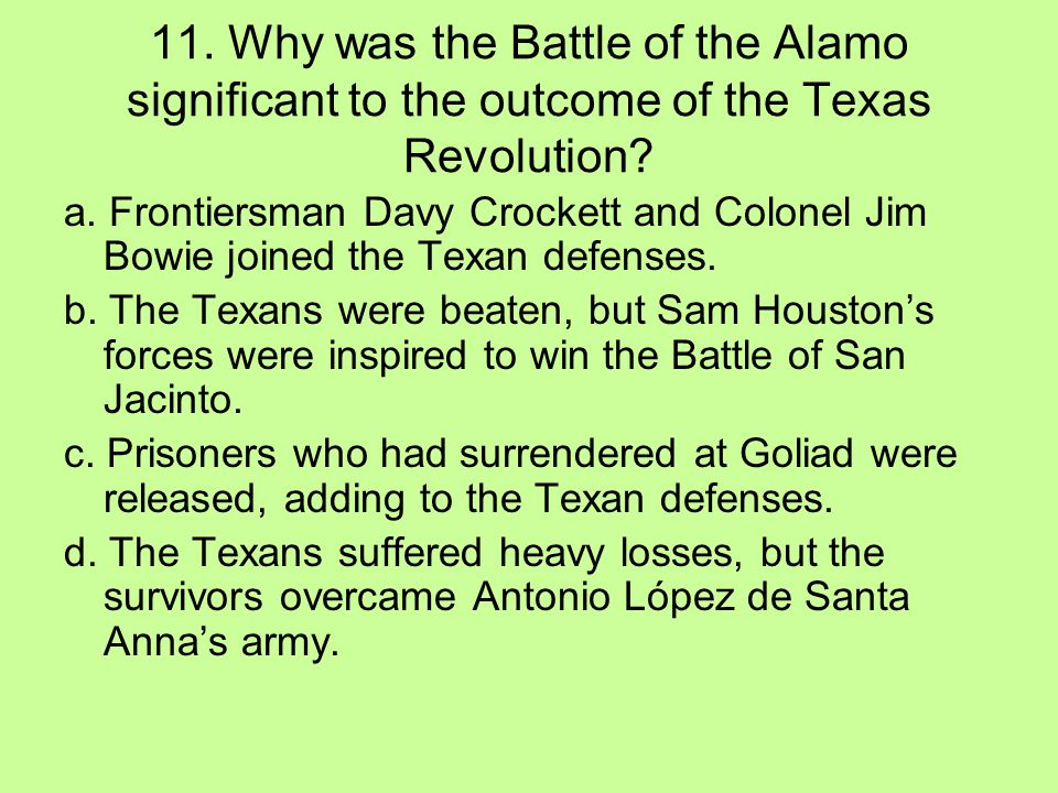 11. Why was the Battle of the Alamo significant to the outcome of the Texas Revolution