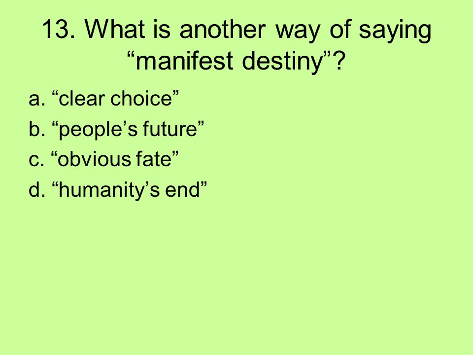 13. What is another way of saying manifest destiny