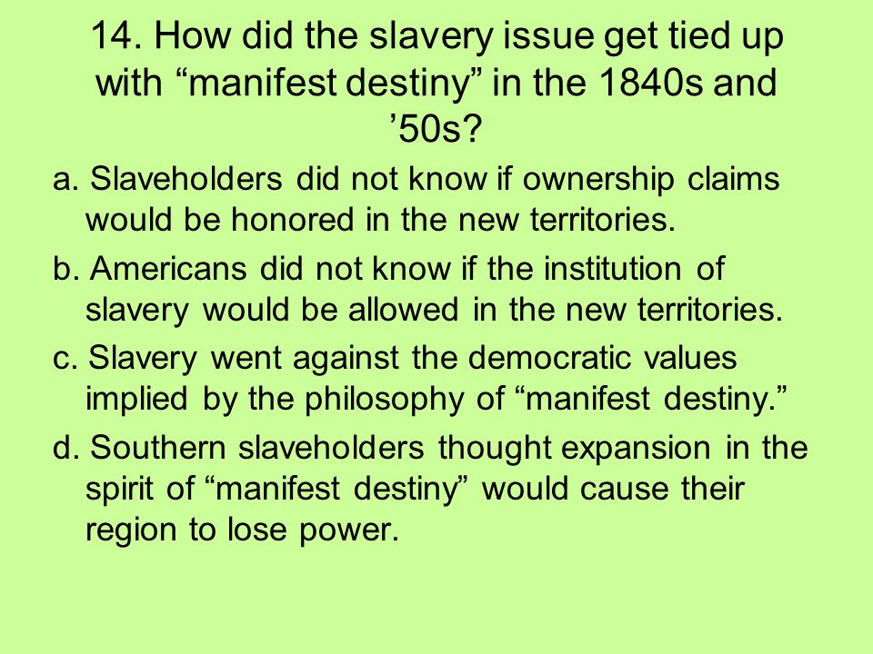 14. How did the slavery issue get tied up with manifest destiny in the 1840s and '50s