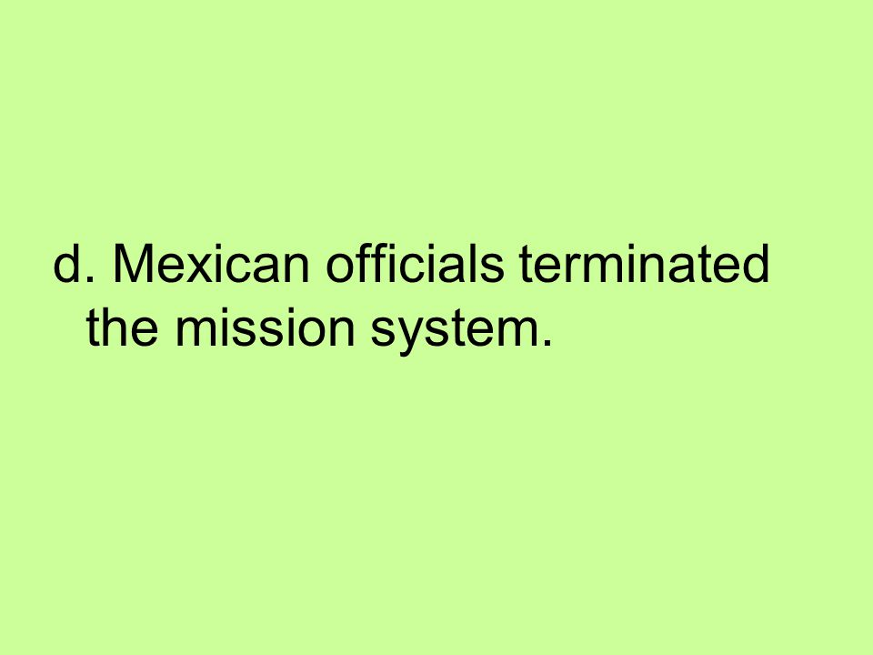 d. Mexican officials terminated the mission system.