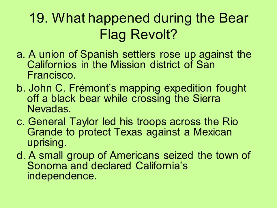 19. What happened during the Bear Flag Revolt