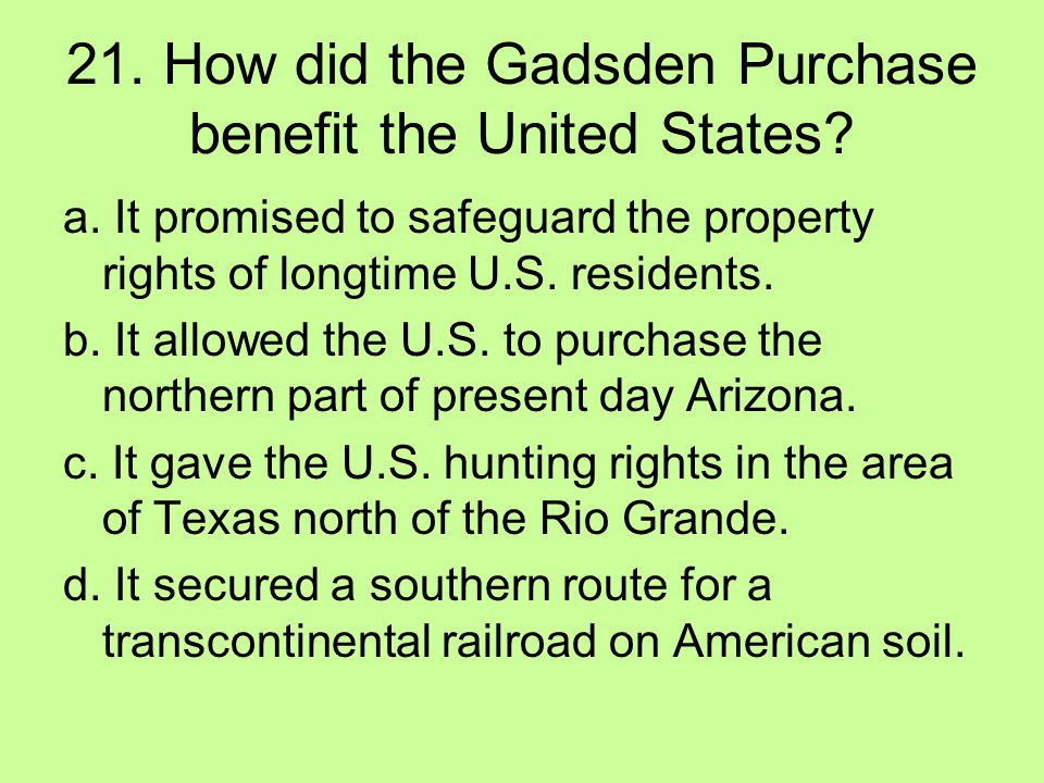21. How did the Gadsden Purchase benefit the United States