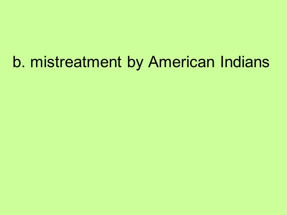 b. mistreatment by American Indians