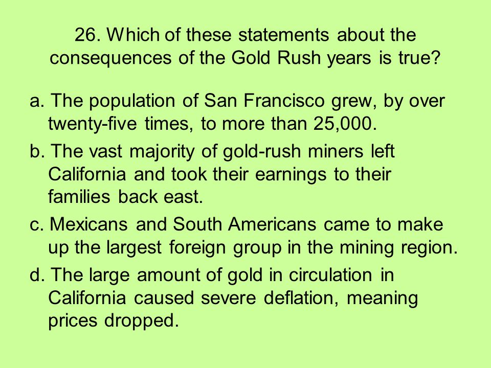 26. Which of these statements about the consequences of the Gold Rush years is true