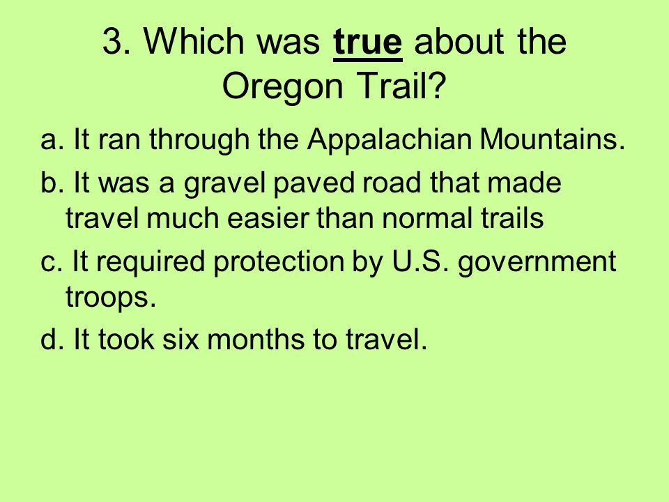 3. Which was true about the Oregon Trail