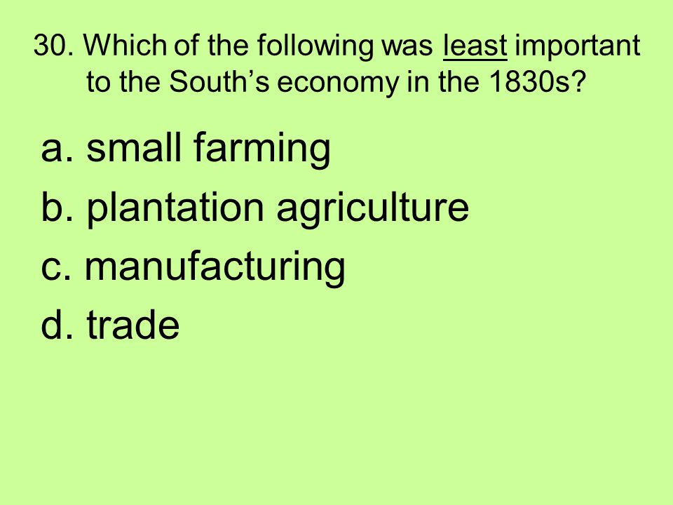 b. plantation agriculture c. manufacturing d. trade