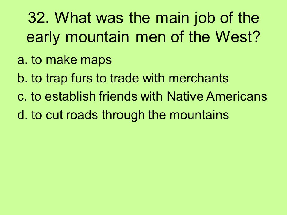 32. What was the main job of the early mountain men of the West