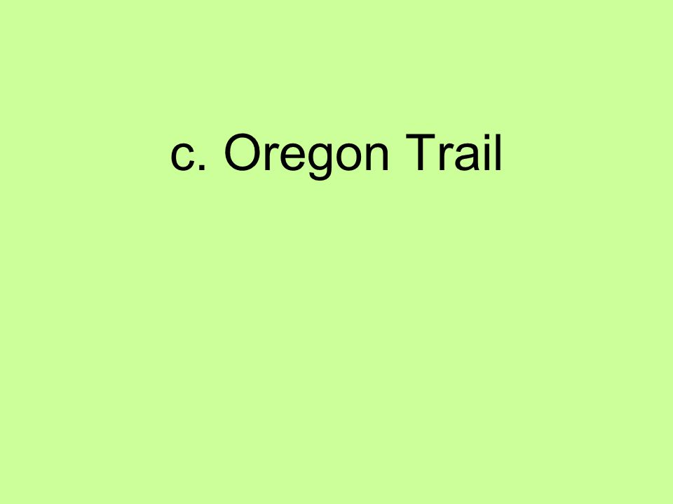 c. Oregon Trail