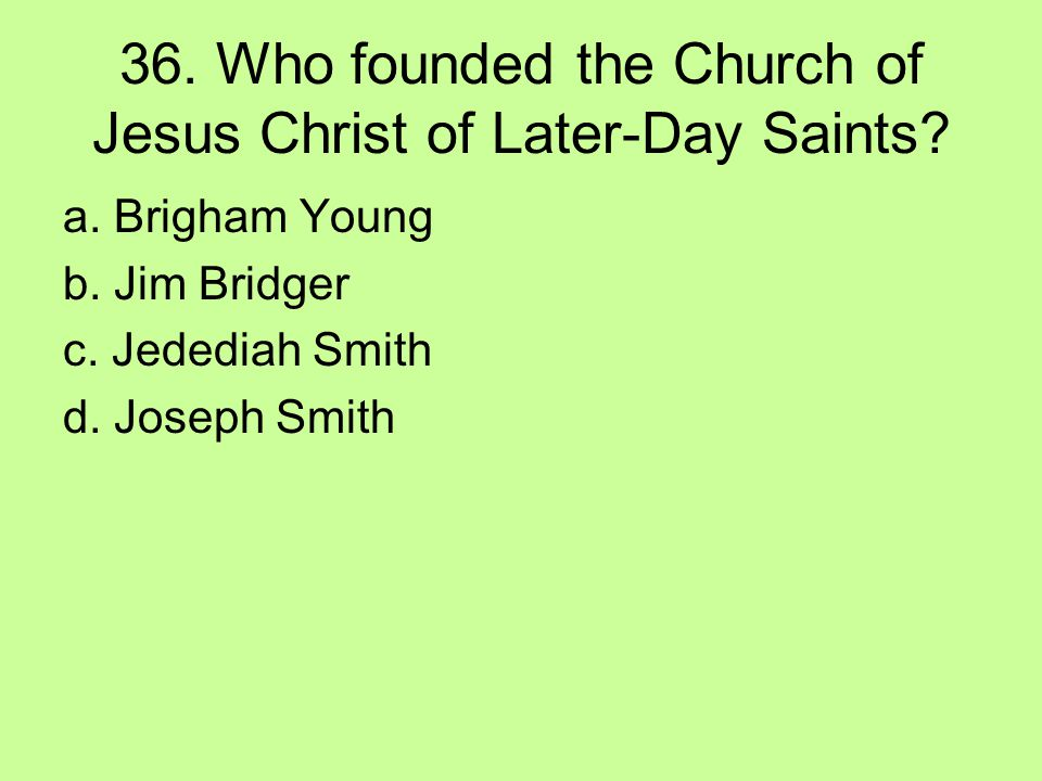 36. Who founded the Church of Jesus Christ of Later-Day Saints