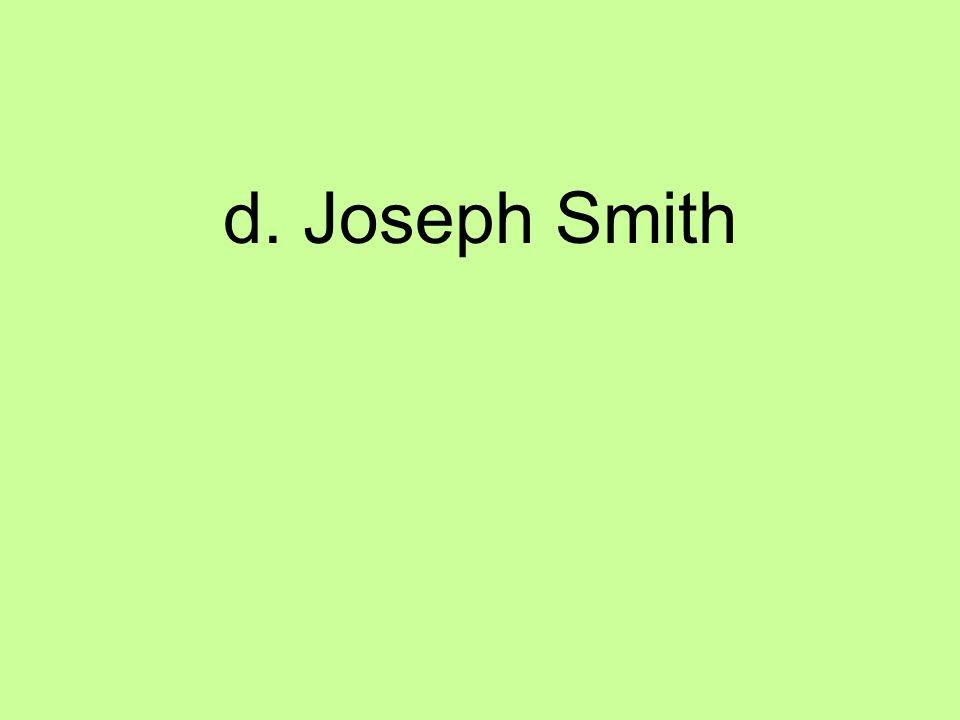 d. Joseph Smith