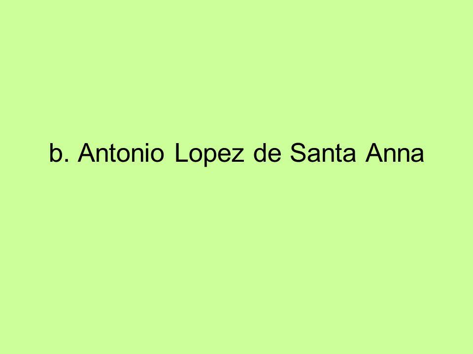 b. Antonio Lopez de Santa Anna