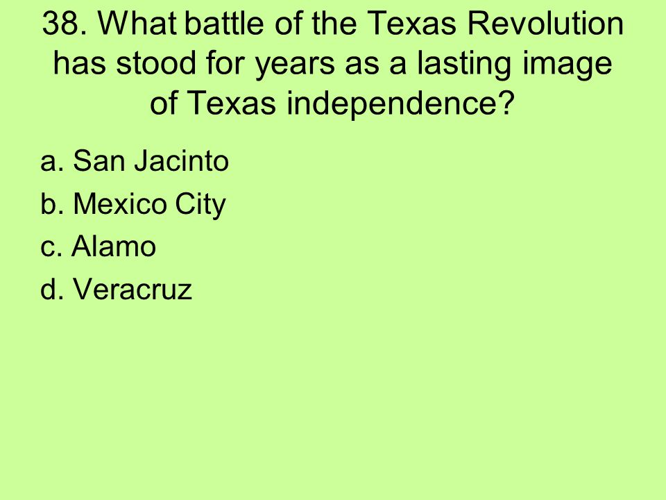 38. What battle of the Texas Revolution has stood for years as a lasting image of Texas independence
