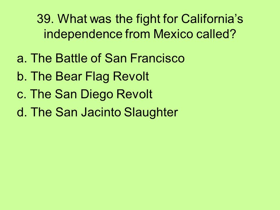 39. What was the fight for California's independence from Mexico called