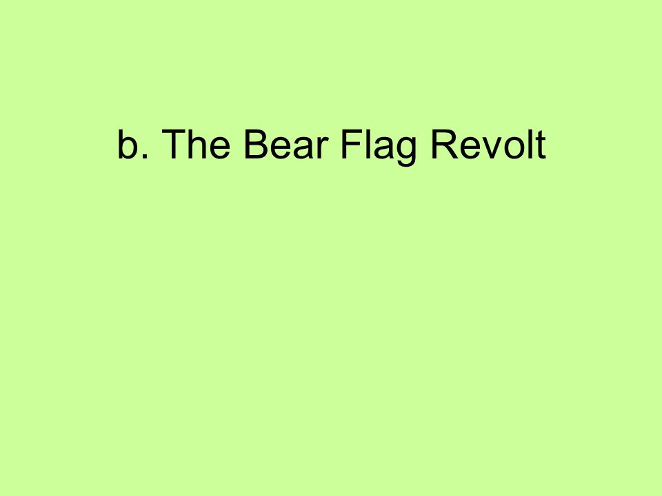 b. The Bear Flag Revolt