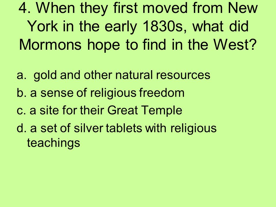 4. When they first moved from New York in the early 1830s, what did Mormons hope to find in the West