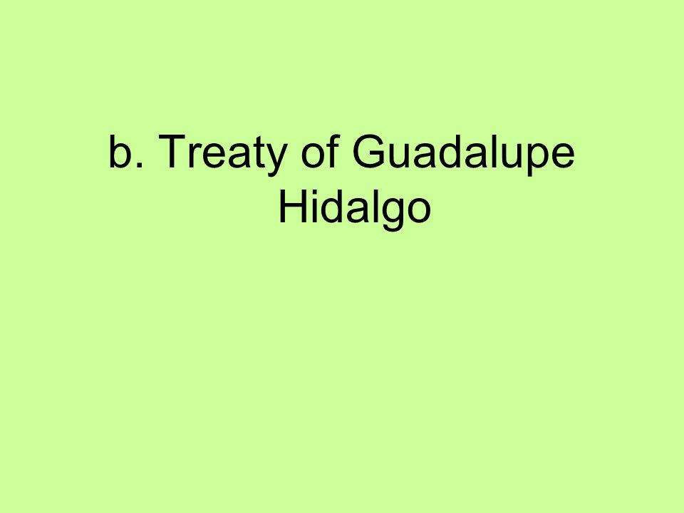 b. Treaty of Guadalupe Hidalgo