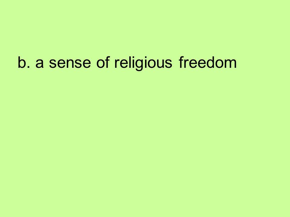 b. a sense of religious freedom
