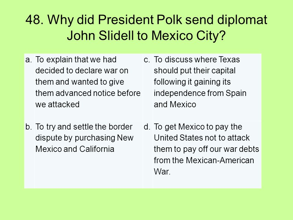 48. Why did President Polk send diplomat John Slidell to Mexico City