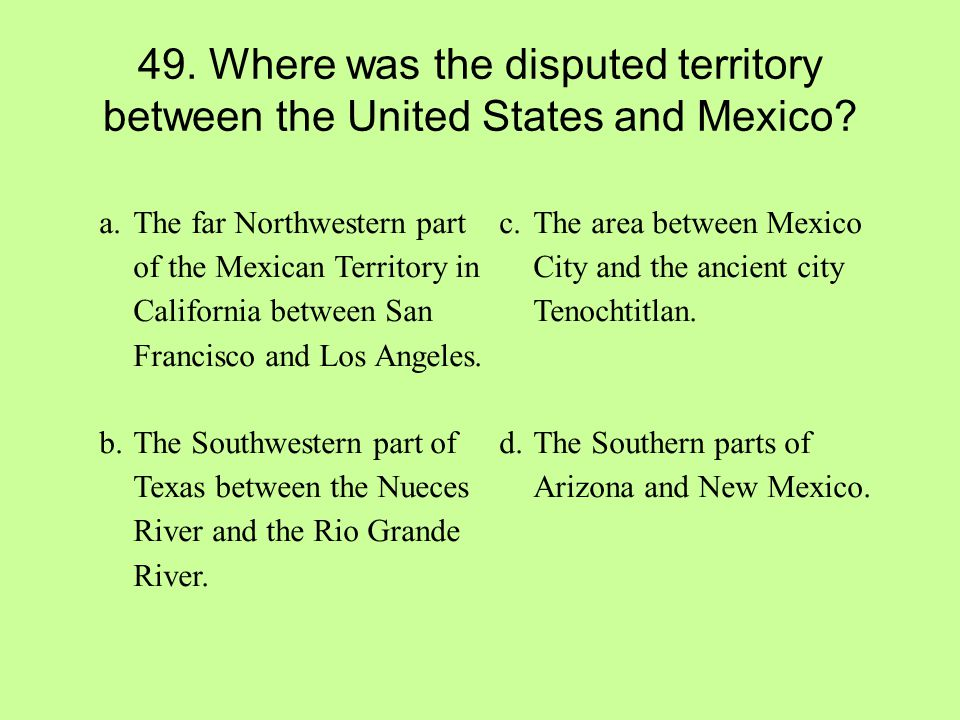 49. Where was the disputed territory between the United States and Mexico
