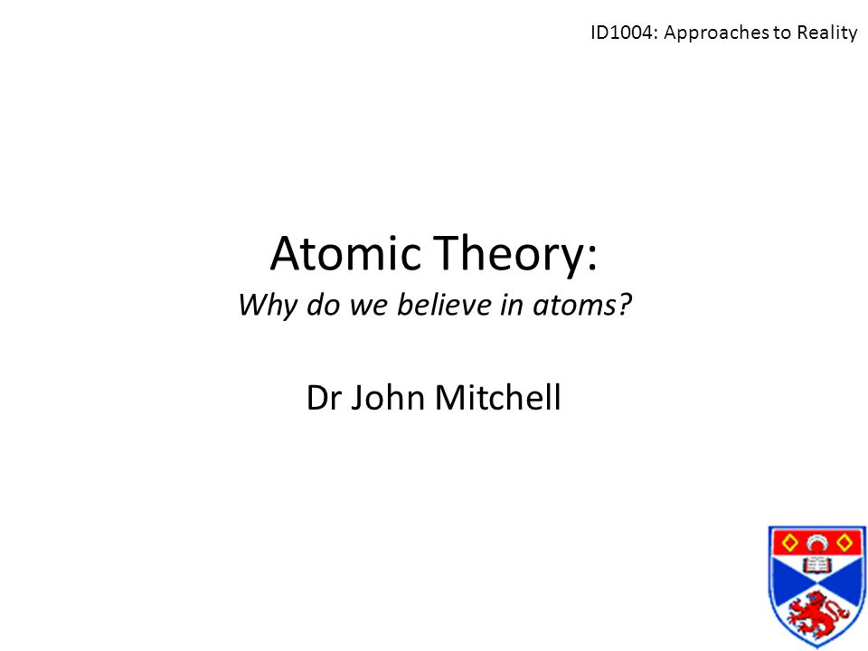 Atomic Theory: Why do we believe in atoms