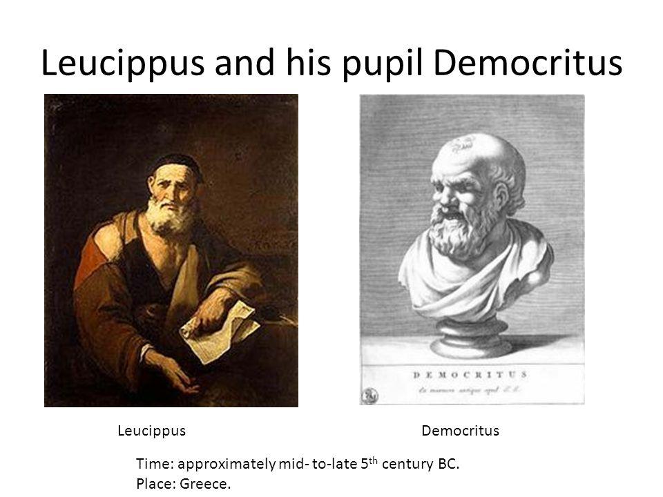 Leucippus and his pupil Democritus