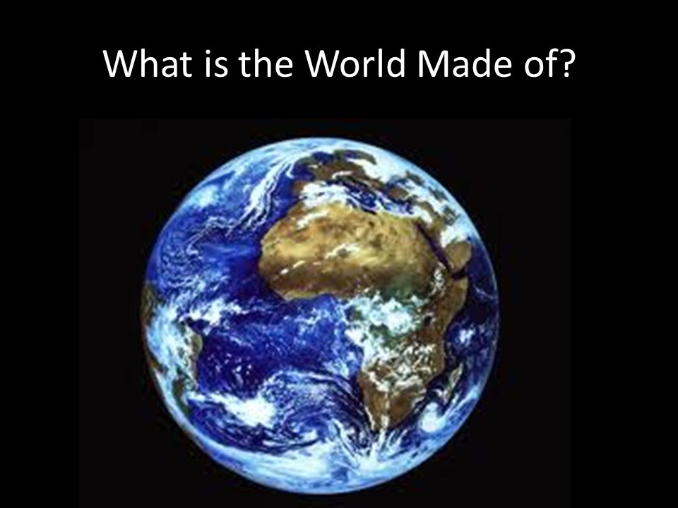 What is the World Made of