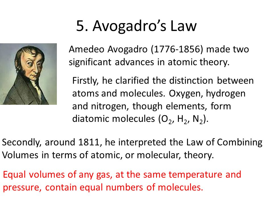 5. Avogadro's Law Amedeo Avogadro (1776-1856) made two significant advances in atomic theory.