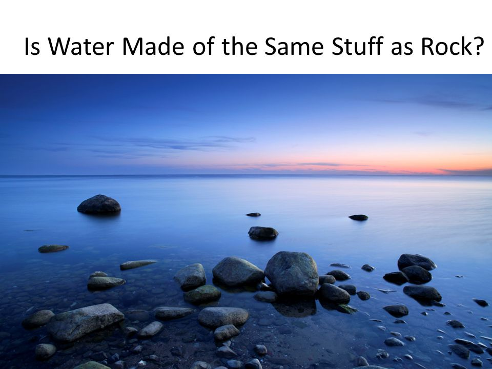Is Water Made of the Same Stuff as Rock