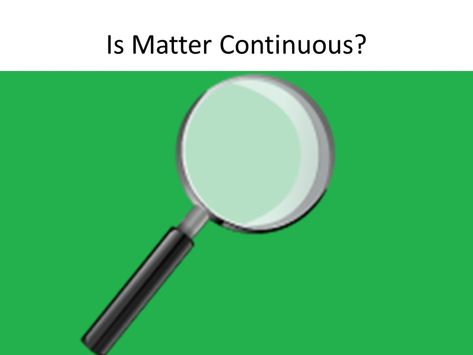 Is Matter Continuous